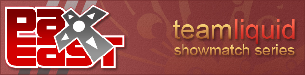 PAX EAST - teamliquid showmatch series